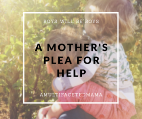 Boys Will Be Boys: A Mother's Plea For Help.